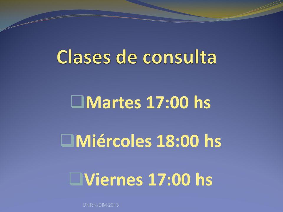 Martes 17:00 hs Miércoles 18:00 hs Viernes 17:00 hs UNRN-DIM-2013