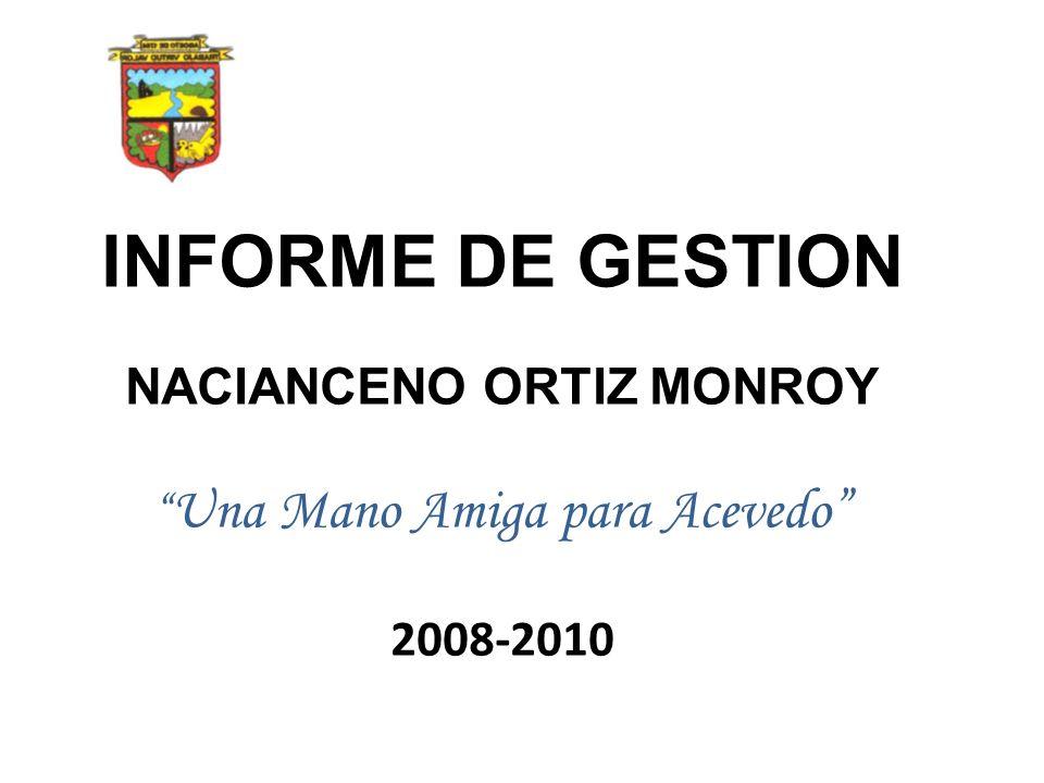 INFORME DE GESTION NACIANCENO ORTIZ MONROY Una Mano Amiga para Acevedo 2008-2010