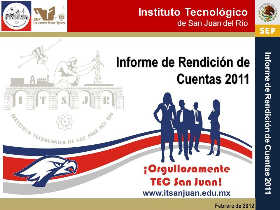 Instituto Tecnológico de San Juan del Río Informe de Rendición de Cuentas 2011 Informe de Rendición de Cuentas 2011 Febrero de 2012