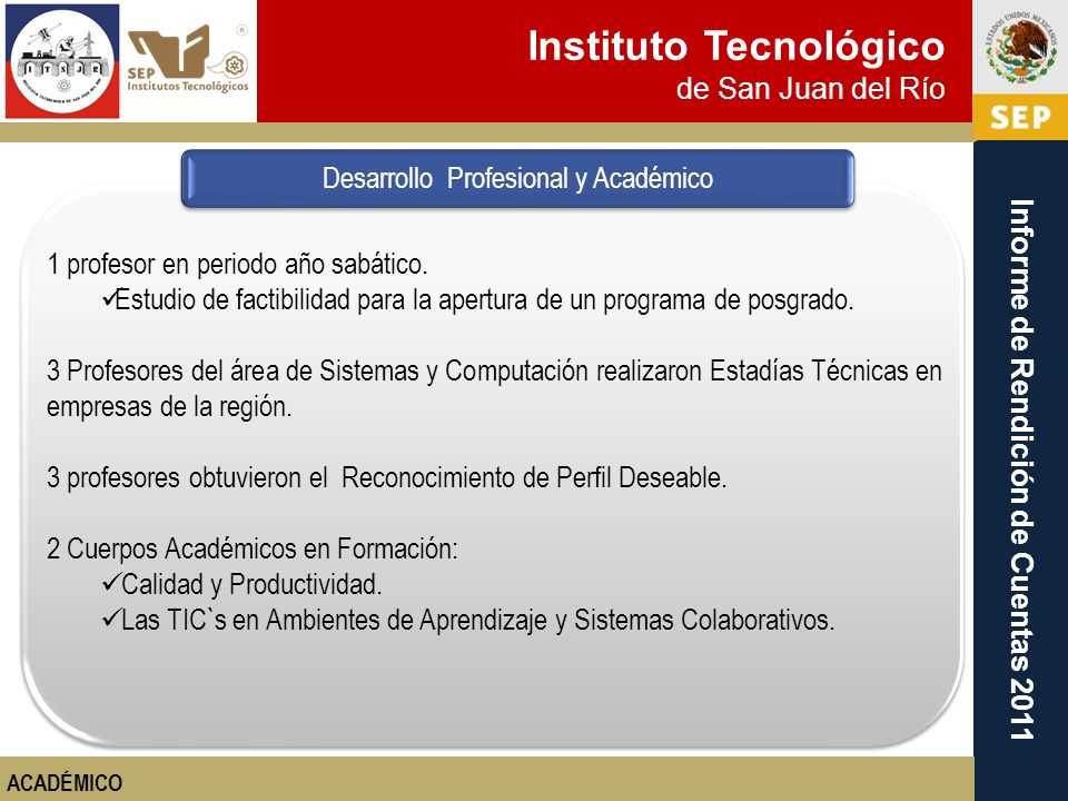 Instituto Tecnológico de San Juan del Río Informe de Rendición de Cuentas 2011 1 profesor en periodo año sabático. Estudio de factibilidad para la ape