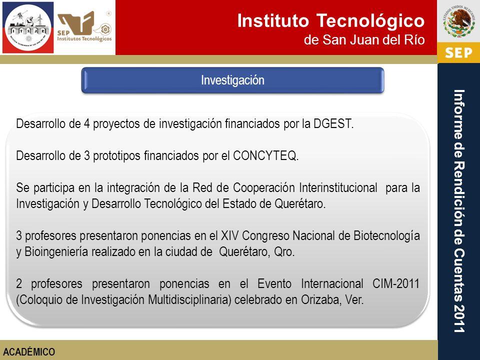 Instituto Tecnológico de San Juan del Río Informe de Rendición de Cuentas 2011 Desarrollo de 4 proyectos de investigación financiados por la DGEST. De