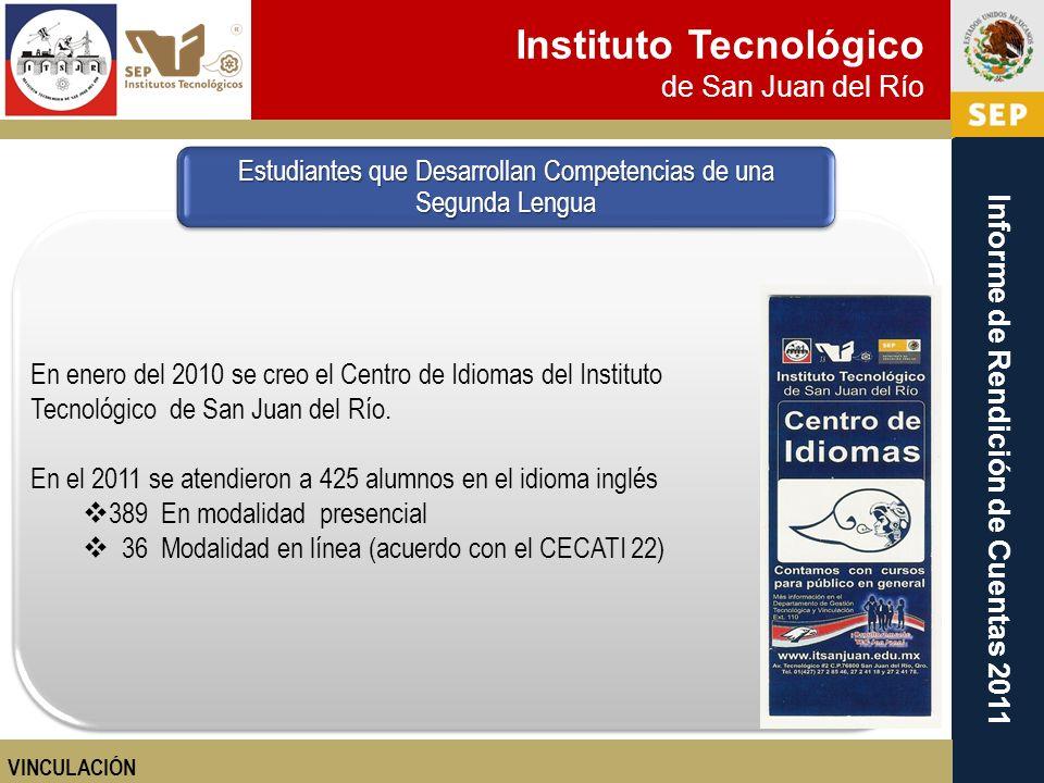 Instituto Tecnológico de San Juan del Río Informe de Rendición de Cuentas 2011 En enero del 2010 se creo el Centro de Idiomas del Instituto Tecnológic