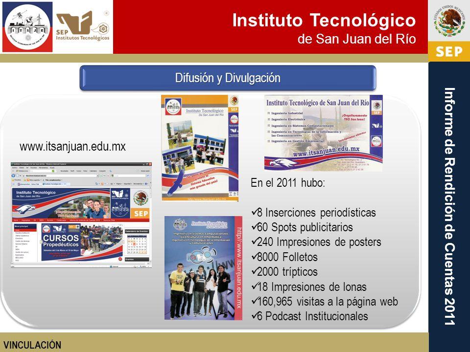 Instituto Tecnológico de San Juan del Río Informe de Rendición de Cuentas 2011 www.itsanjuan.edu.mx En el 2011 hubo: 8 Inserciones periodísticas 60 Sp