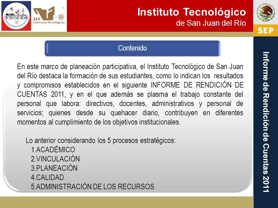 Instituto Tecnológico de San Juan del Río Informe de Rendición de Cuentas 2011 Contenido En este marco de planeación participativa, el Instituto Tecno