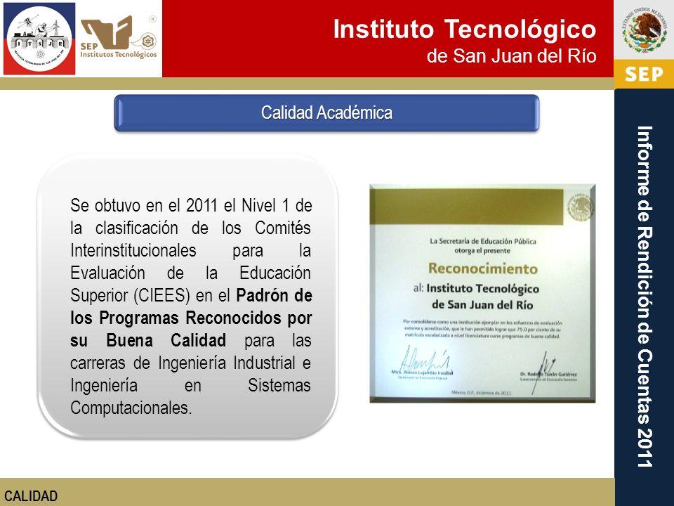 Instituto Tecnológico de San Juan del Río Informe de Rendición de Cuentas 2011 Se obtuvo en el 2011 el Nivel 1 de la clasificación de los Comités Inte