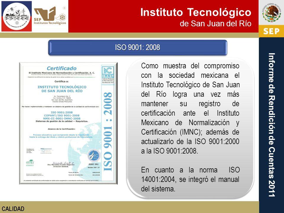 Instituto Tecnológico de San Juan del Río Informe de Rendición de Cuentas 2011 Como muestra del compromiso con la sociedad mexicana el Instituto Tecno
