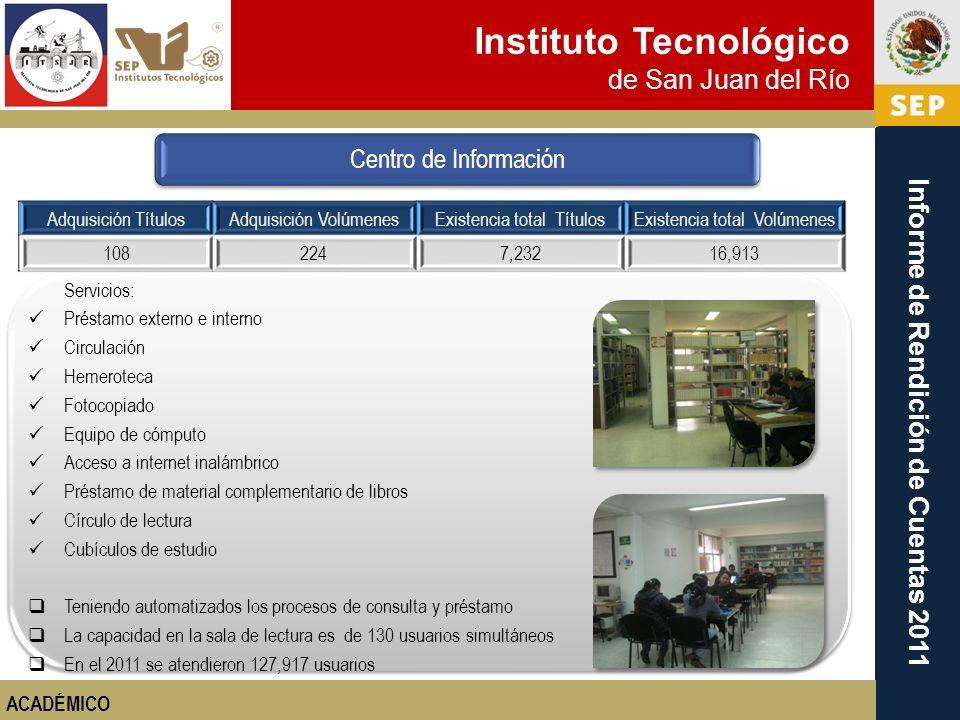 Instituto Tecnológico de San Juan del Río Informe de Rendición de Cuentas 2011 Adquisición TítulosAdquisición VolúmenesExistencia total TítulosExisten
