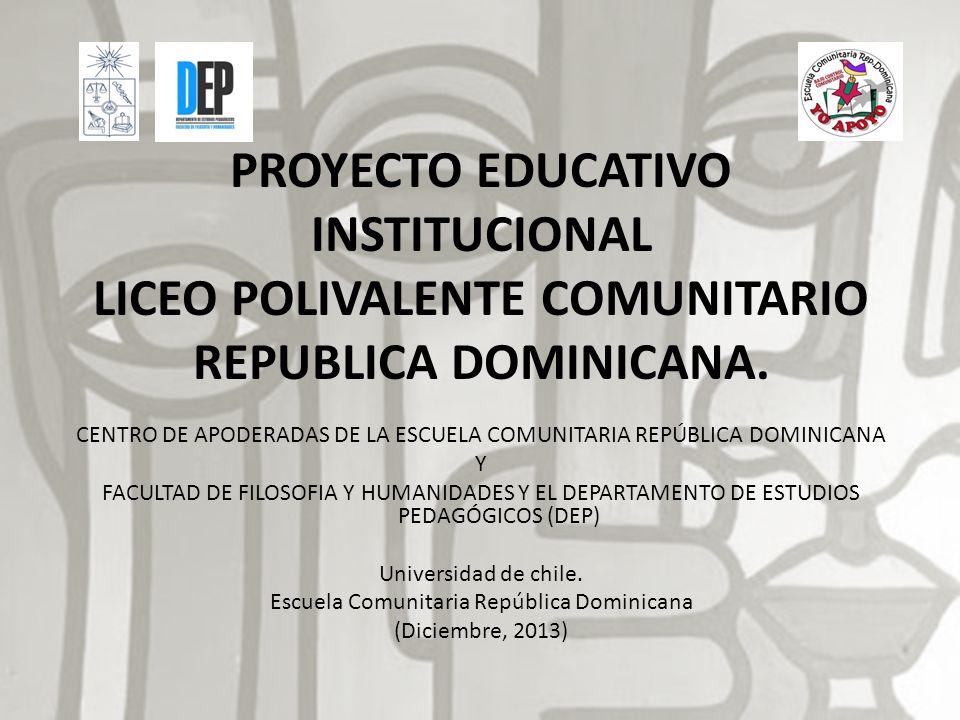 PROYECTO EDUCATIVO INSTITUCIONAL LICEO POLIVALENTE COMUNITARIO REPUBLICA DOMINICANA. CENTRO DE APODERADAS DE LA ESCUELA COMUNITARIA REPÚBLICA DOMINICA