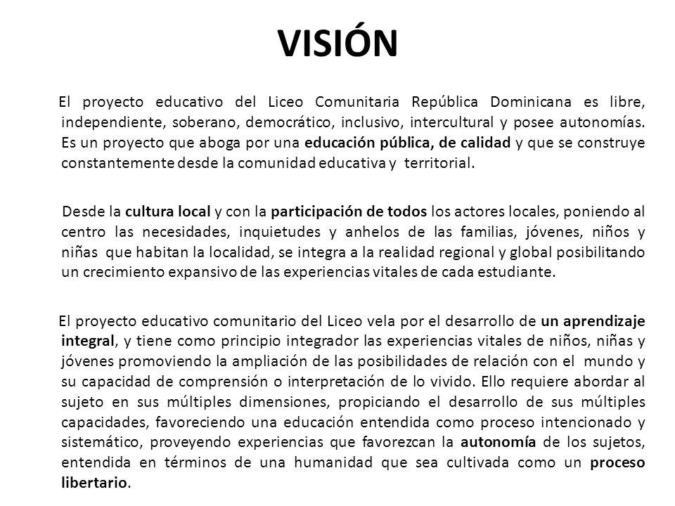 VISIÓN El proyecto educativo del Liceo Comunitaria República Dominicana es libre, independiente, soberano, democrático, inclusivo, intercultural y pos