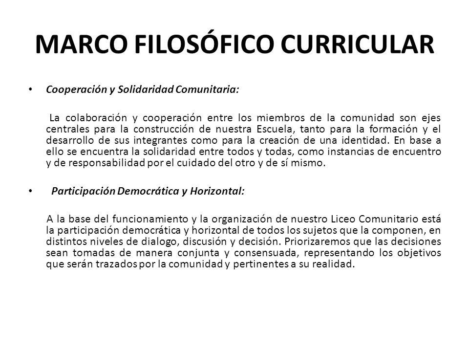 MARCO FILOSÓFICO CURRICULAR Cooperación y Solidaridad Comunitaria: La colaboración y cooperación entre los miembros de la comunidad son ejes centrales