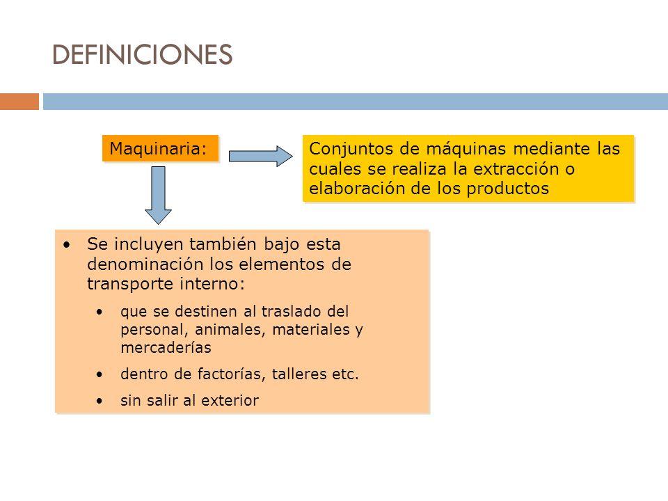 DEFINICIONES Maquinaria: Conjuntos de máquinas mediante las cuales se realiza la extracción o elaboración de los productos Se incluyen también bajo es