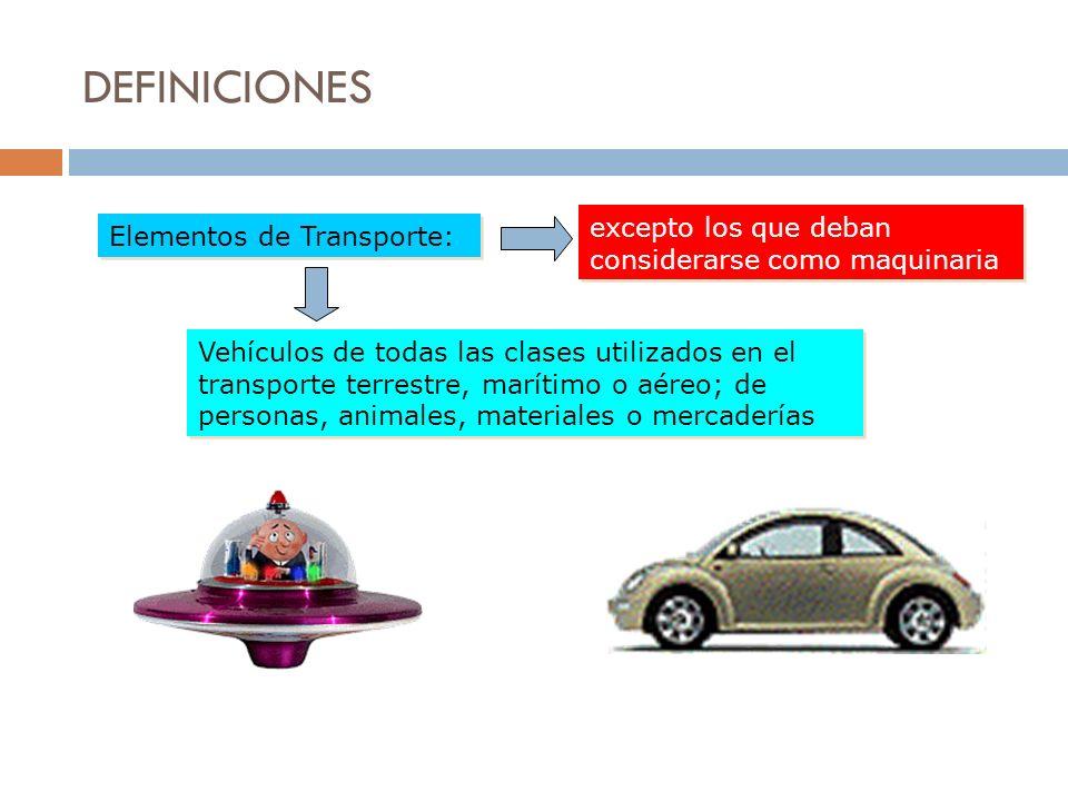 DEFINICIONES Elementos de Transporte: Vehículos de todas las clases utilizados en el transporte terrestre, marítimo o aéreo; de personas, animales, ma
