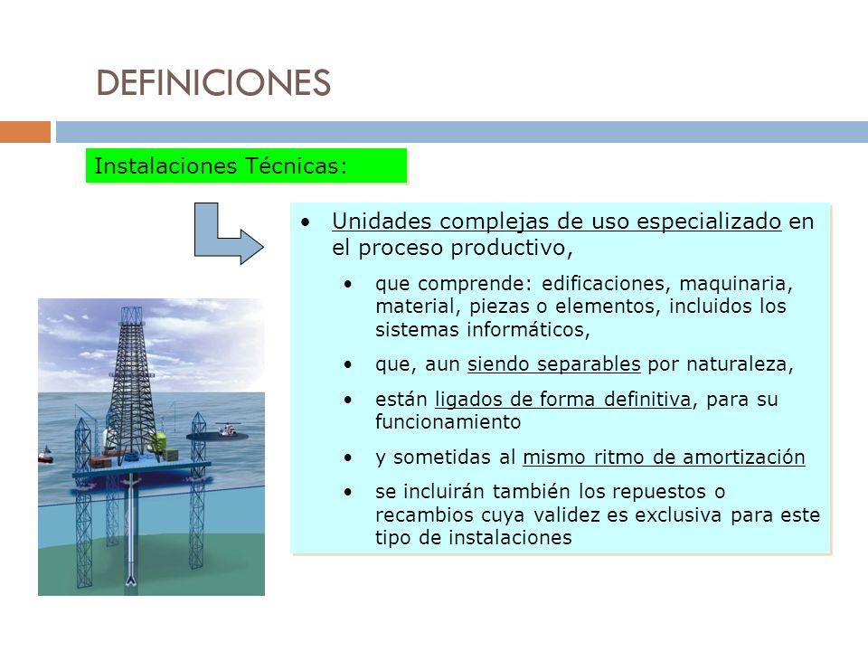 DEFINICIONES Unidades complejas de uso especializado en el proceso productivo, que comprende: edificaciones, maquinaria, material, piezas o elementos,