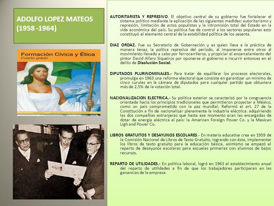 ADOLFO LOPEZ MATEOS (1958 -1964) AUTORITARISTA Y REPRESIVO.