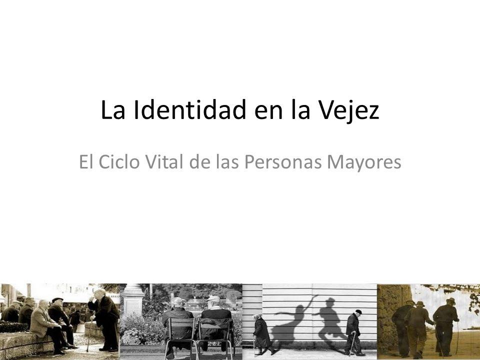 La Identidad en la Vejez El Ciclo Vital de las Personas Mayores