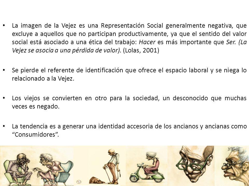 La imagen de la Vejez es una Representación Social generalmente negativa, que excluye a aquellos que no participan productivamente, ya que el sentido