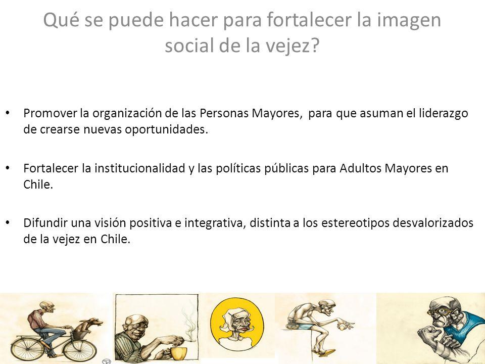 Qué se puede hacer para fortalecer la imagen social de la vejez? Promover la organización de las Personas Mayores, para que asuman el liderazgo de cre