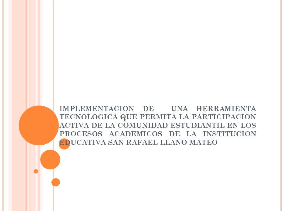 IMPLEMENTACION DE UNA HERRAMIENTA TECNOLOGICA QUE PERMITA LA PARTICIPACION ACTIVA DE LA COMUNIDAD ESTUDIANTIL EN LOS PROCESOS ACADEMICOS DE LA INSTITU