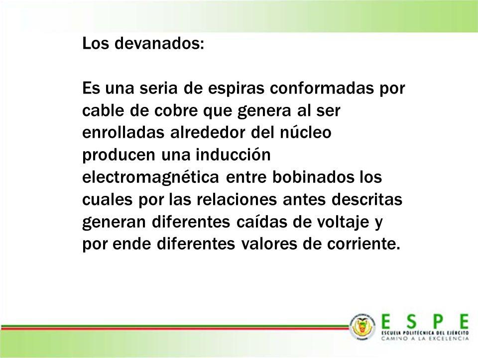 Los devanados: Es una seria de espiras conformadas por cable de cobre que genera al ser enrolladas alrededor del núcleo producen una inducción electro