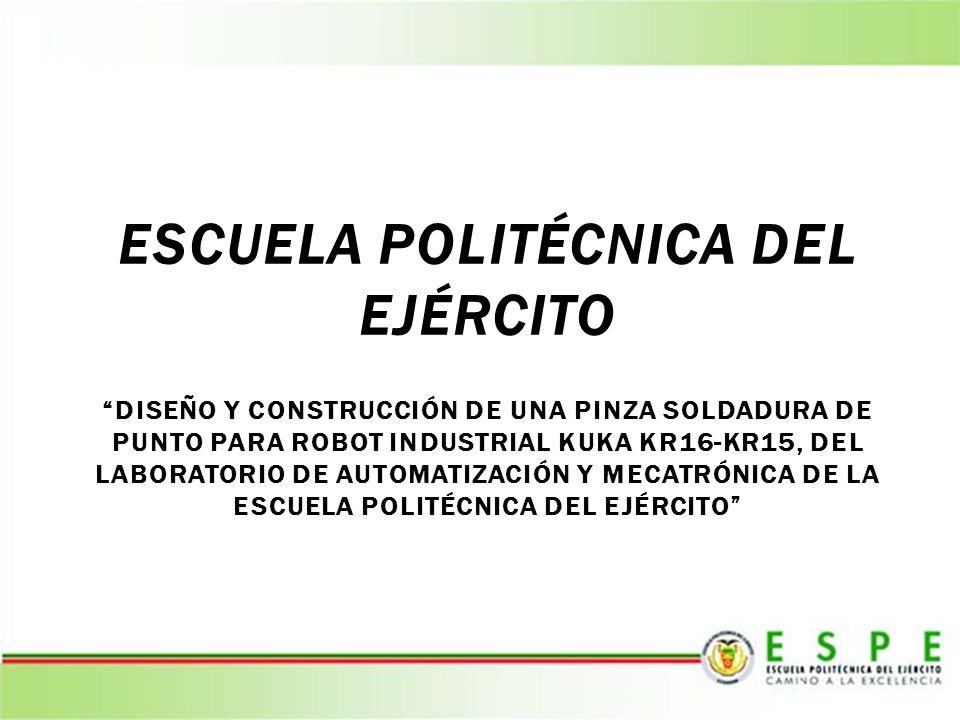 ESCUELA POLITÉCNICA DEL EJÉRCITO DISEÑO Y CONSTRUCCIÓN DE UNA PINZA SOLDADURA DE PUNTO PARA ROBOT INDUSTRIAL KUKA KR16-KR15, DEL LABORATORIO DE AUTOMA