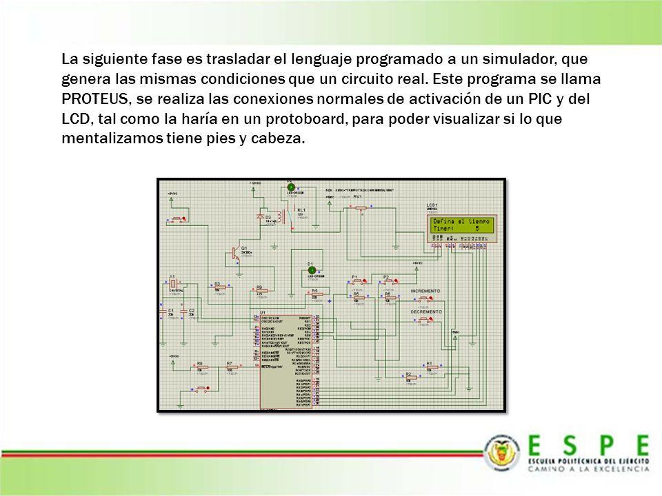 La siguiente fase es trasladar el lenguaje programado a un simulador, que genera las mismas condiciones que un circuito real. Este programa se llama P