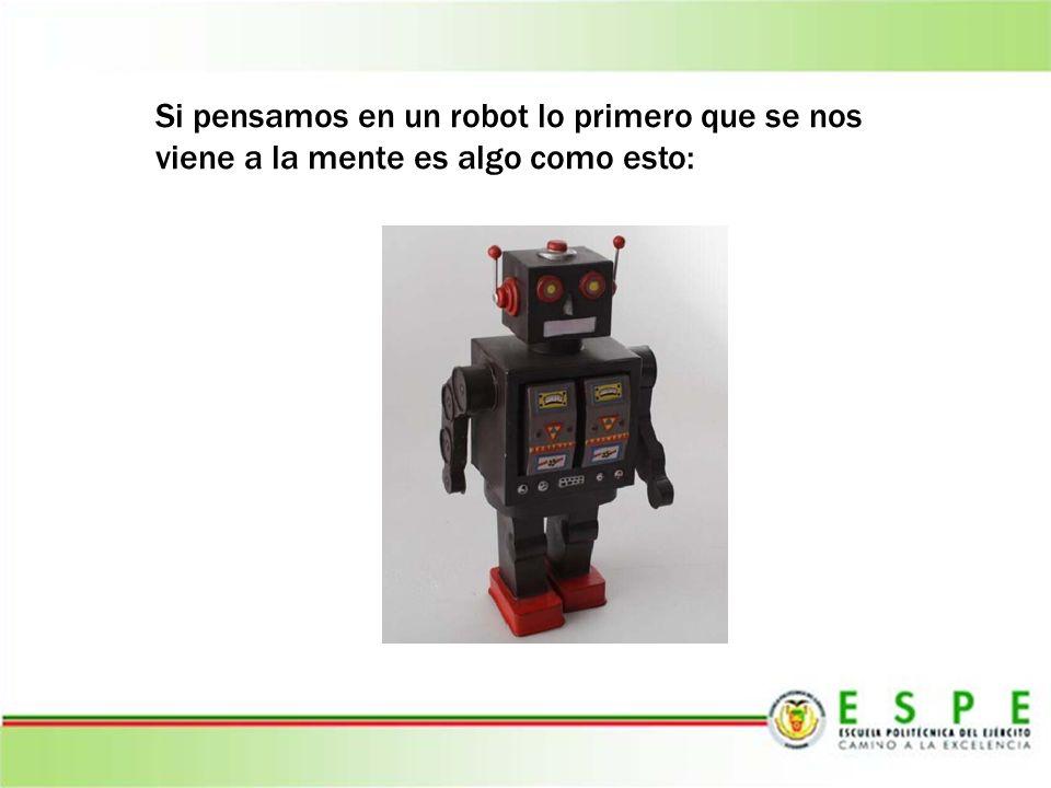 Si pensamos en un robot lo primero que se nos viene a la mente es algo como esto: