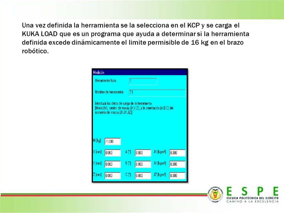 Una vez definida la herramienta se la selecciona en el KCP y se carga el KUKA LOAD que es un programa que ayuda a determinar si la herramienta definid