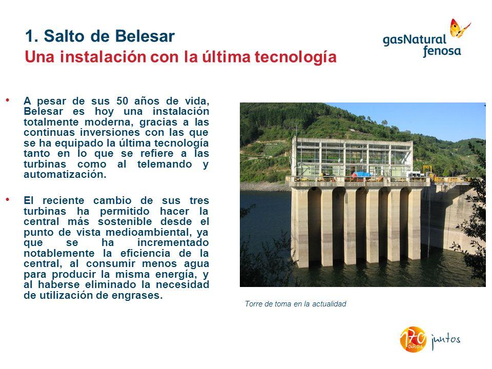 1. Salto de Belesar A pesar de sus 50 años de vida, Belesar es hoy una instalación totalmente moderna, gracias a las continuas inversiones con las que