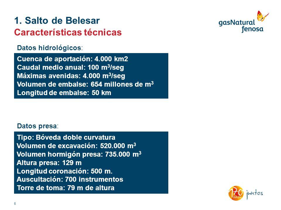 1. Salto de Belesar Características técnicas 6 Datos hidrológicos: Cuenca de aportación: 4.000 km2 Caudal medio anual: 100 m 3 /seg Máximas avenidas: