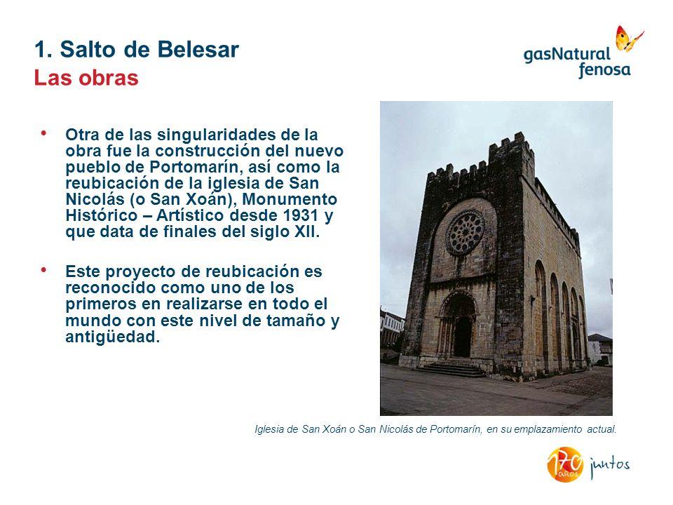 1. Salto de Belesar Otra de las singularidades de la obra fue la construcción del nuevo pueblo de Portomarín, así como la reubicación de la iglesia de