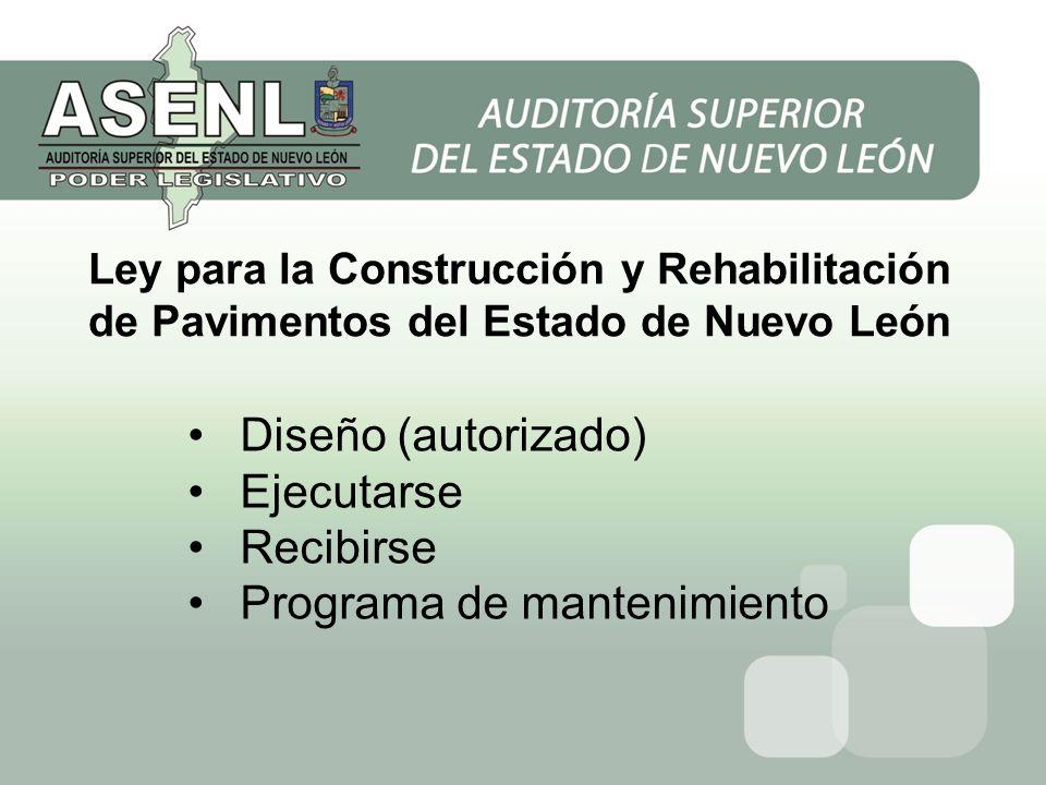 Ley para la Construcción y Rehabilitación de Pavimentos del Estado de Nuevo León Diseño (autorizado) Ejecutarse Recibirse Programa de mantenimiento