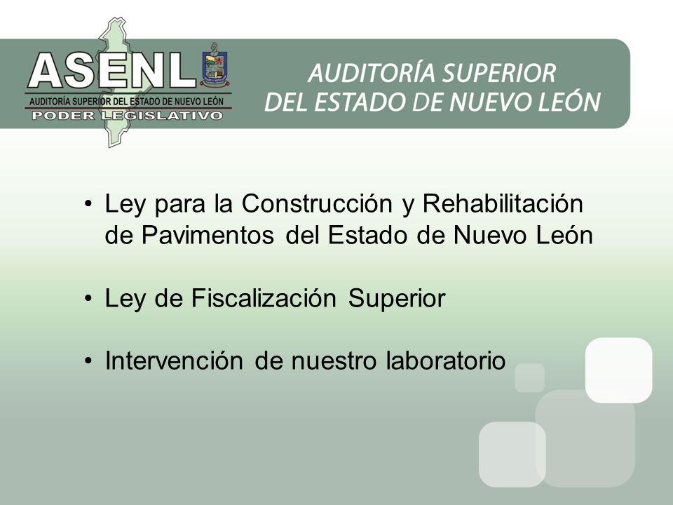 Ley para la Construcción y Rehabilitación de Pavimentos del Estado de Nuevo León Ley de Fiscalización Superior Intervención de nuestro laboratorio