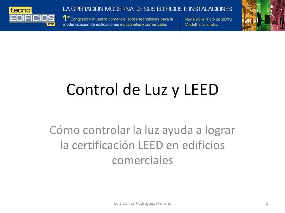 Control de Luz y LEED Cómo controlar la luz ayuda a lograr la certificación LEED en edificios comerciales 2Luis Carlos Rodriguez Moreno