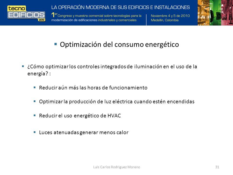 Optimización del consumo energético Luis Carlos Rodriguez Moreno31 ¿Cómo optimizar los controles integrados de iluminación en el uso de la energía.