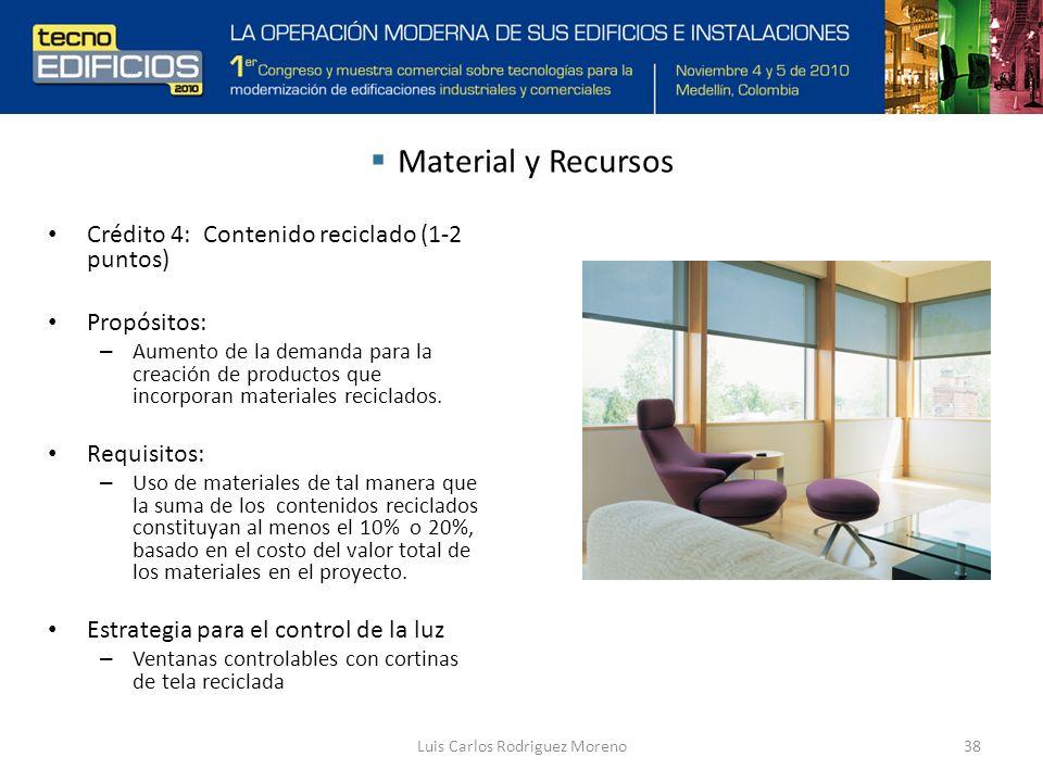 Luis Carlos Rodriguez Moreno38 Material y Recursos Crédito 4: Contenido reciclado (1-2 puntos) Propósitos: – Aumento de la demanda para la creación de productos que incorporan materiales reciclados.