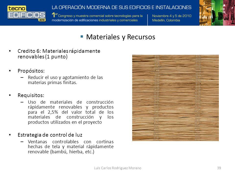 Luis Carlos Rodriguez Moreno39 Materiales y Recursos Credito 6: Materiales rápidamente renovables (1 punto) Propósitos: – Reducir el uso y agotamiento de las materias primas finitas.
