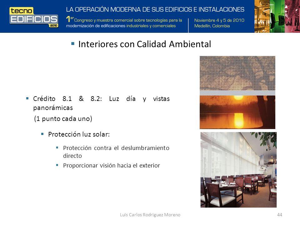 Luis Carlos Rodriguez Moreno44 Interiores con Calidad Ambiental Crédito 8.1 & 8.2: Luz día y vistas panorámicas (1 punto cada uno) Protección luz solar: Protección contra el deslumbramiento directo Proporcionar visión hacia el exterior