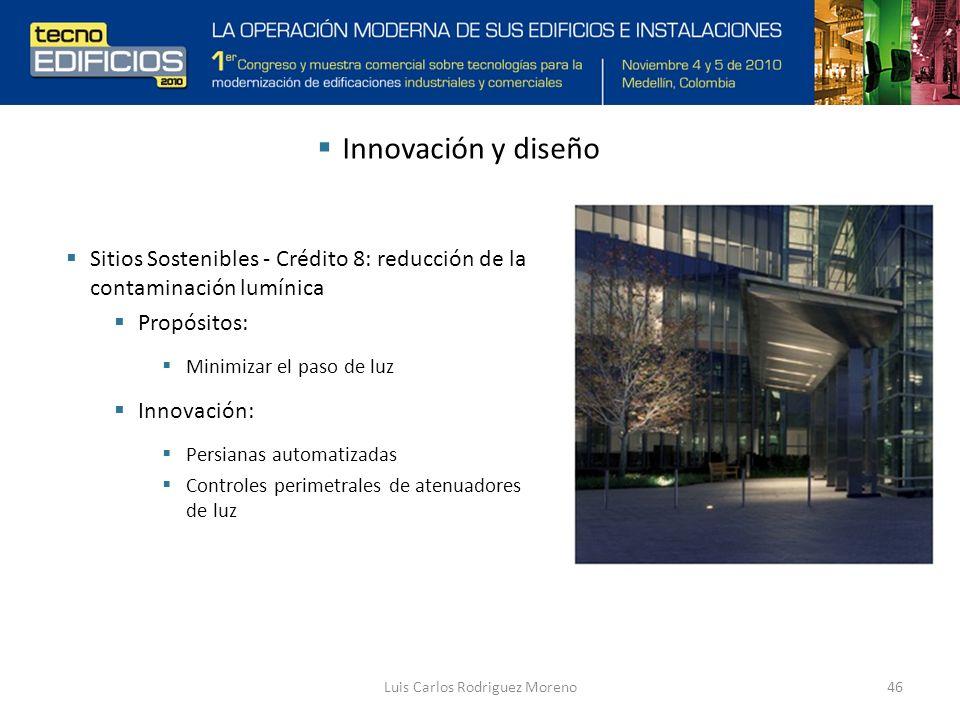 Luis Carlos Rodriguez Moreno46 Innovación y diseño Sitios Sostenibles - Crédito 8: reducción de la contaminación lumínica Propósitos: Minimizar el paso de luz Innovación: Persianas automatizadas Controles perimetrales de atenuadores de luz