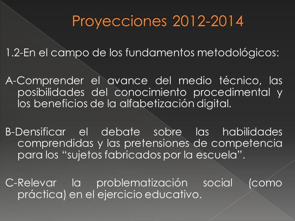1.2-En el campo de los fundamentos metodológicos: A-Comprender el avance del medio técnico, las posibilidades del conocimiento procedimental y los ben