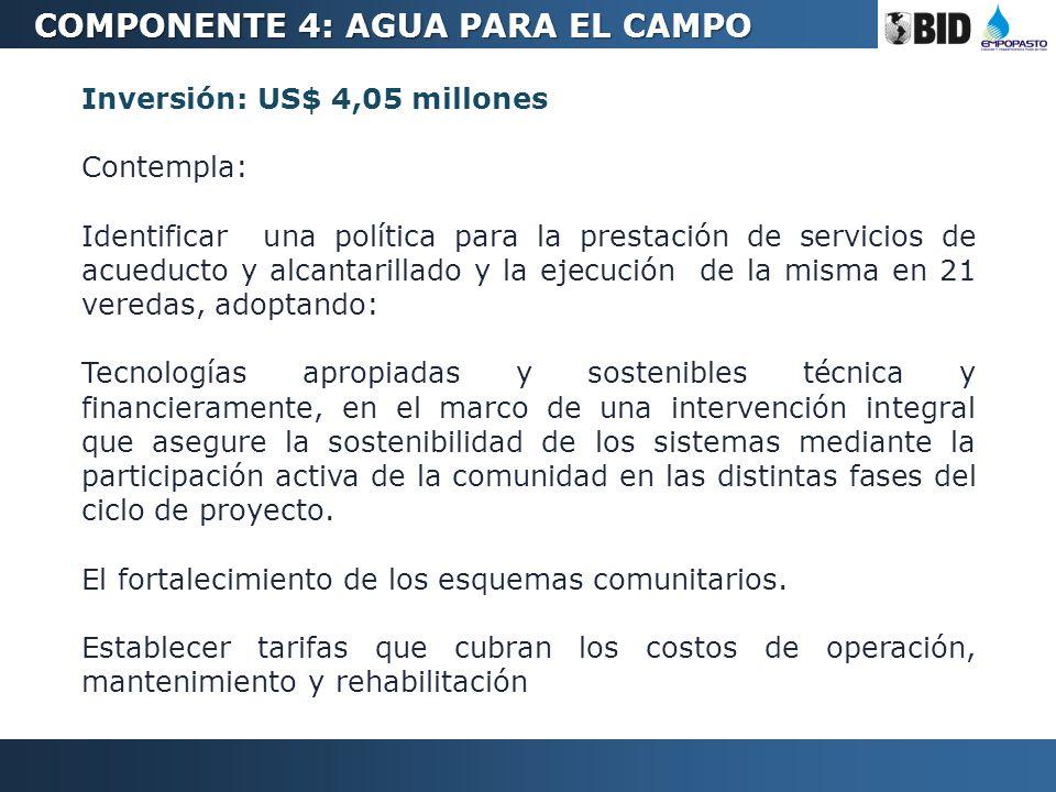 Inversión: US$ 4,05 millones Contempla: Identificar una política para la prestación de servicios de acueducto y alcantarillado y la ejecución de la mi