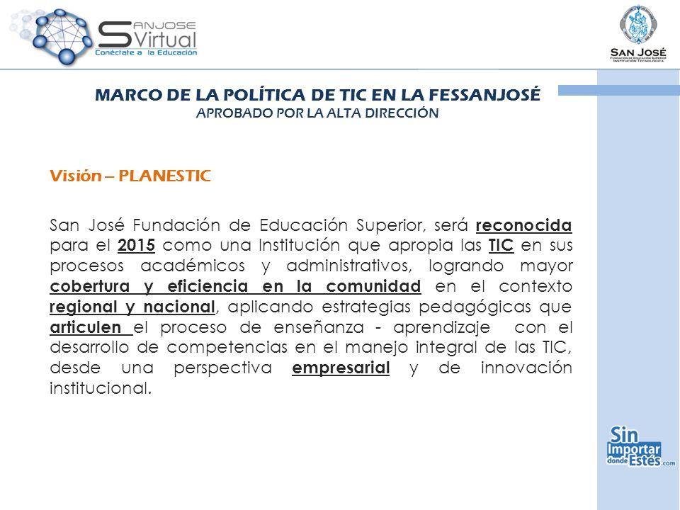 Visión – PLANESTIC San José Fundación de Educación Superior, será reconocida para el 2015 como una Institución que apropia las TIC en sus procesos aca