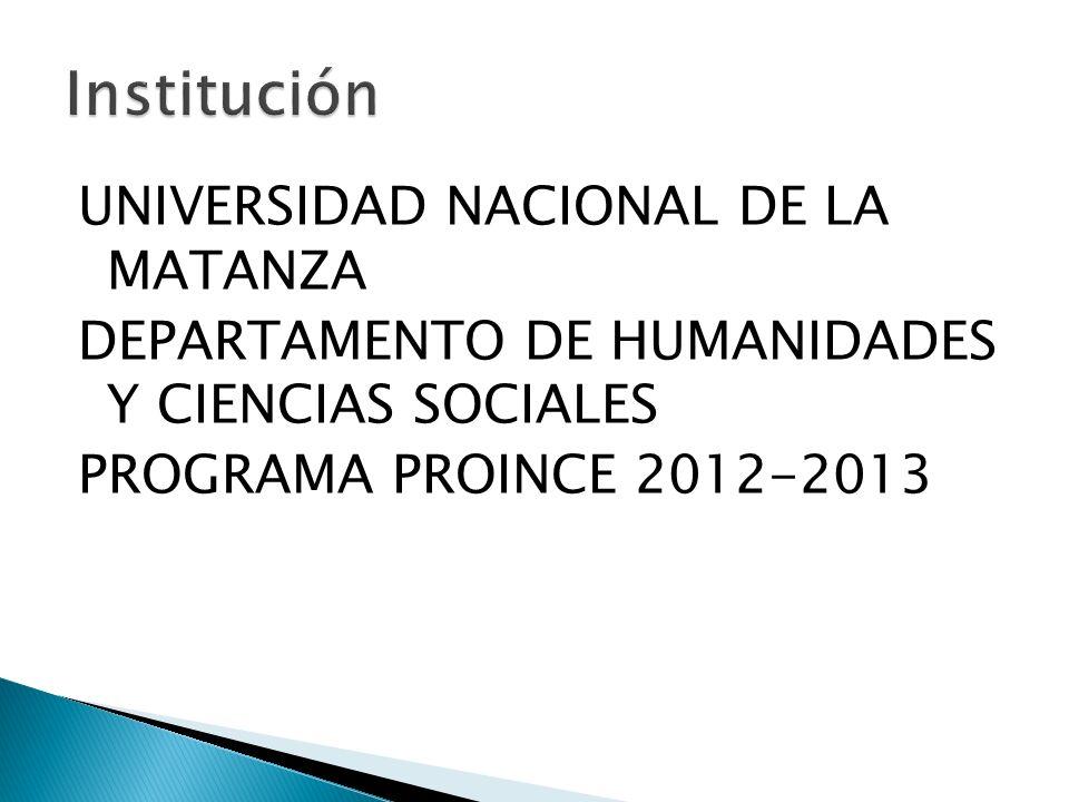 UNIVERSIDAD NACIONAL DE LA MATANZA DEPARTAMENTO DE HUMANIDADES Y CIENCIAS SOCIALES PROGRAMA PROINCE 2012-2013