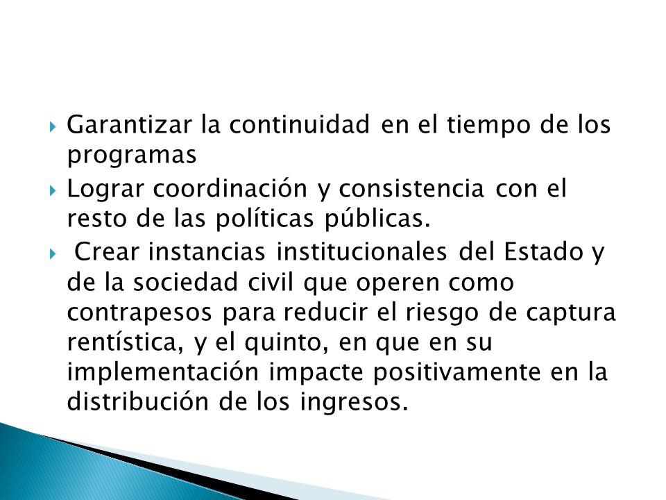 Garantizar la continuidad en el tiempo de los programas Lograr coordinación y consistencia con el resto de las políticas públicas.