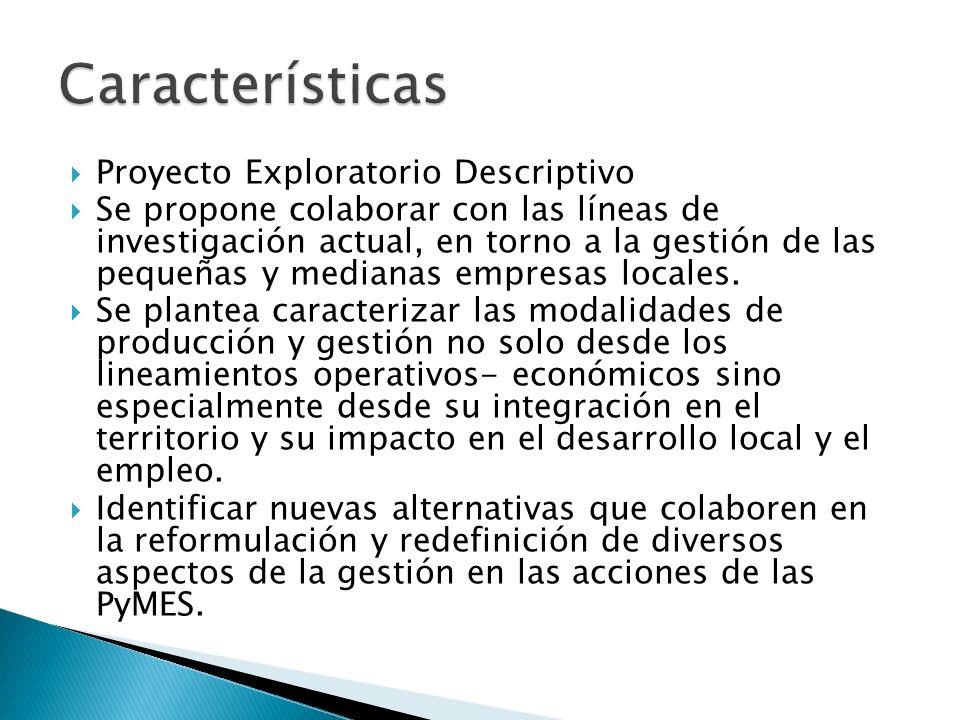 Proyecto Exploratorio Descriptivo Se propone colaborar con las líneas de investigación actual, en torno a la gestión de las pequeñas y medianas empresas locales.
