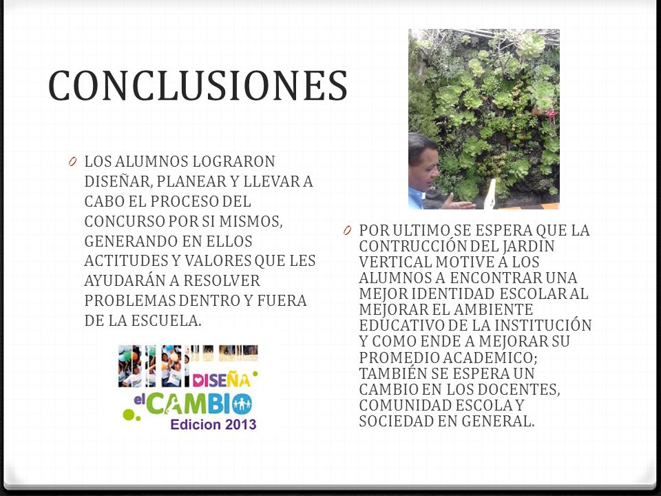CONCLUSIONES 0 LOS ALUMNOS LOGRARON DISEÑAR, PLANEAR Y LLEVAR A CABO EL PROCESO DEL CONCURSO POR SI MISMOS, GENERANDO EN ELLOS ACTITUDES Y VALORES QUE
