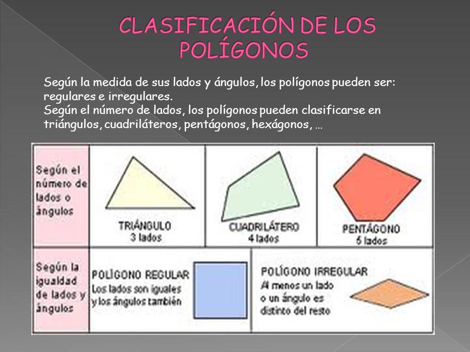 Según la medida de sus lados y ángulos, los polígonos pueden ser: regulares e irregulares. Según el número de lados, los polígonos pueden clasificarse