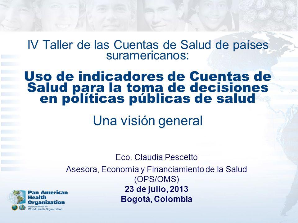 IV Taller de las Cuentas de Salud de países suramericanos: Uso de indicadores de Cuentas de Salud para la toma de decisiones en políticas públicas de salud Una visión general Eco.