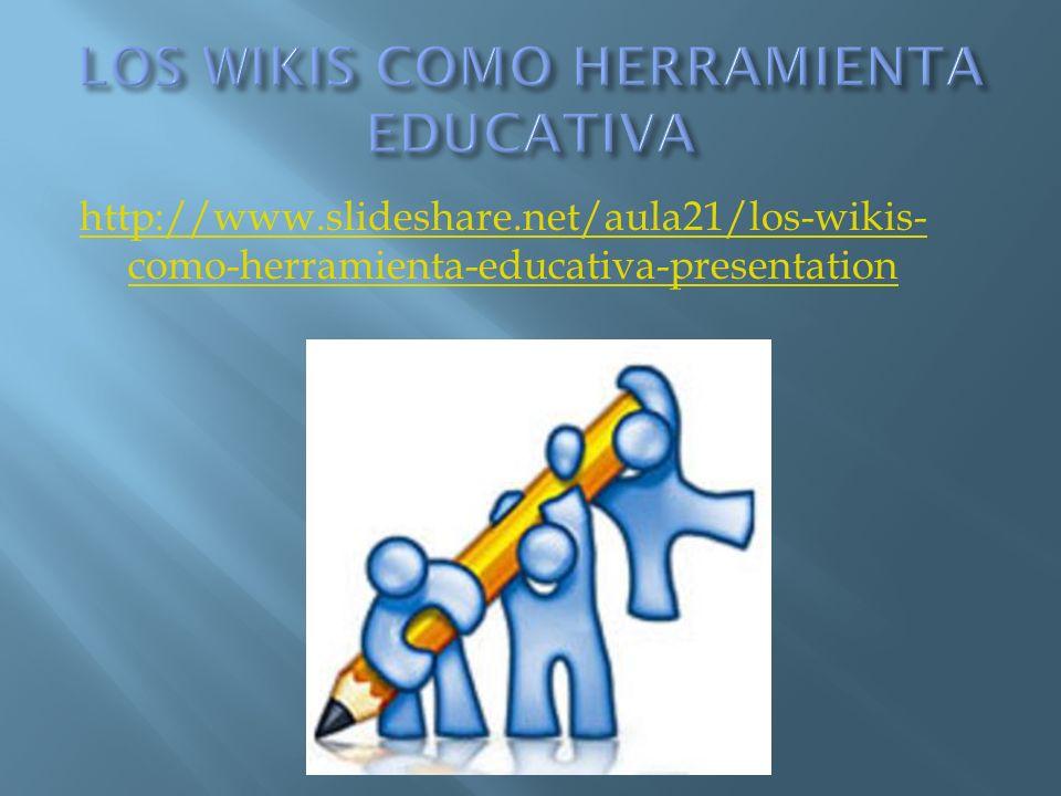 http://www.slideshare.net/aula21/los-wikis- como-herramienta-educativa-presentation