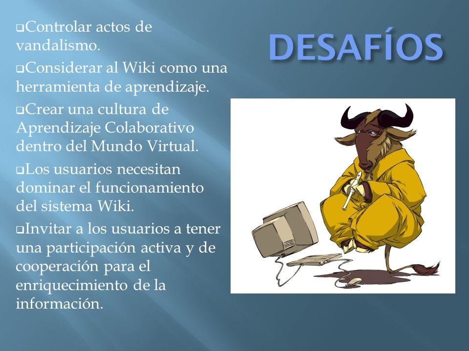 DESAFÍOS Controlar actos de vandalismo. Considerar al Wiki como una herramienta de aprendizaje.