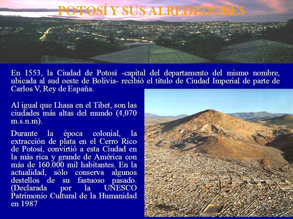 POTOSÍ Y SUS ALREDEDORES En 1553, la Ciudad de Potosí -capital del departamento del mismo nombre, ubicada al sud oeste de Bolivia- recibió el título d